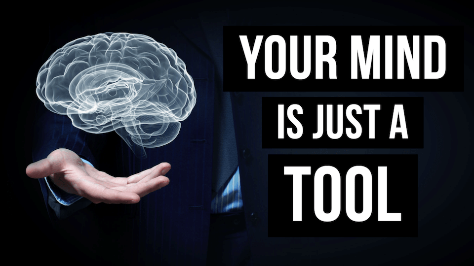 Your Mind Is Just A Tool